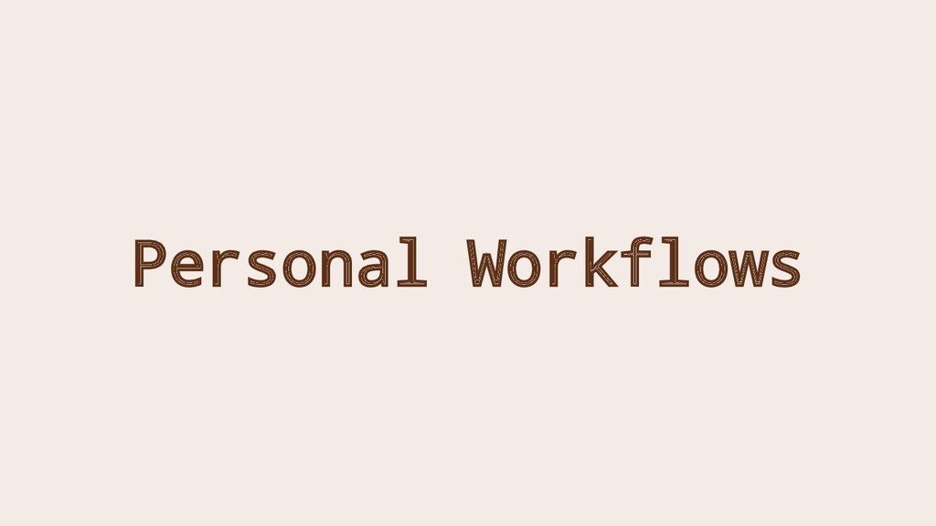 Personal Workflows