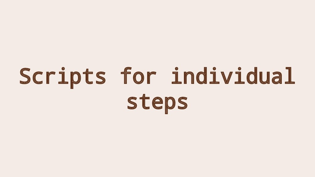 Scripts for individual steps