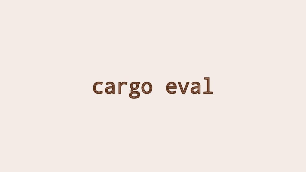 cargo eval