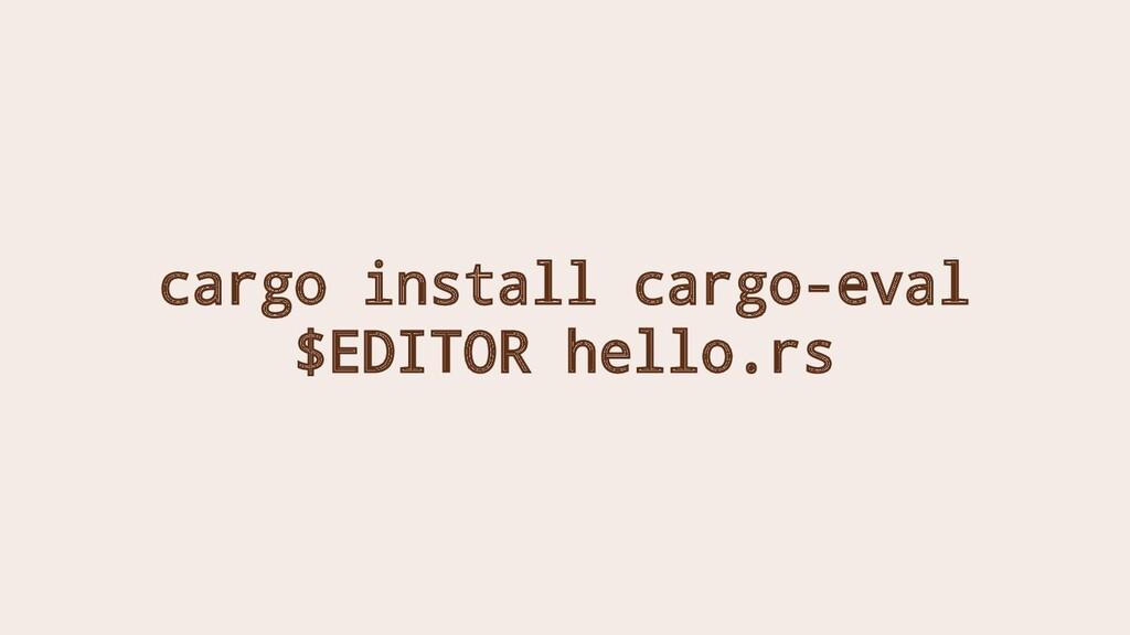 cargo install cargo-eval $EDITOR hello.rs