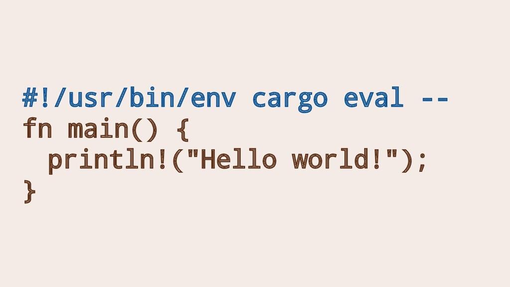 #!/usr/bin/env cargo eval -- fn main() { printl...