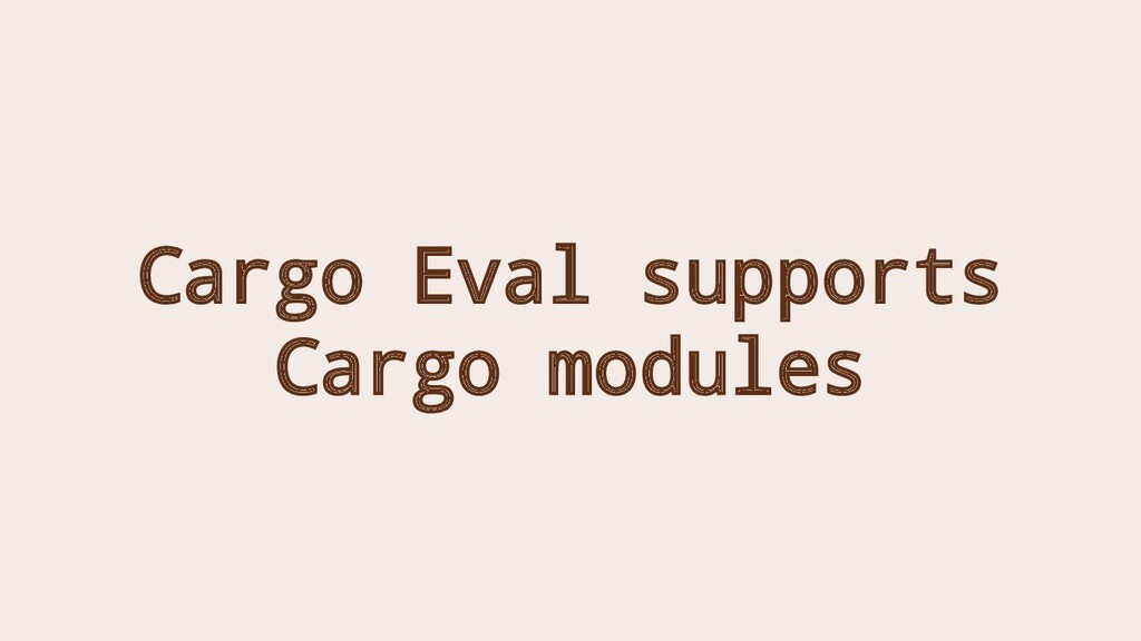 Cargo Eval supports Cargo modules