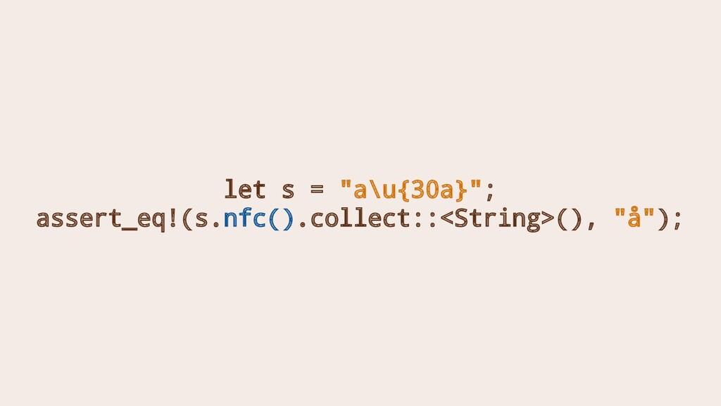 """let s = """"a\u{30a}""""; assert_eq!(s.nfc().collect:..."""