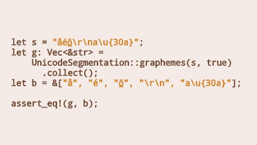"""let s = """"a̐éö̲\r\na\u{30a}""""; let g: Vec<&str> =..."""