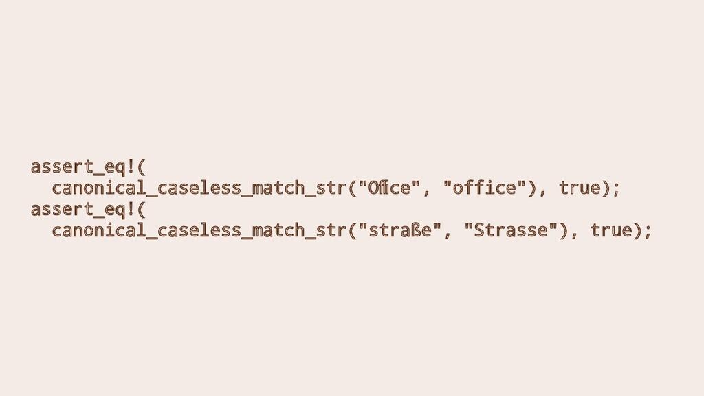 """assert_eq!( canonical_caseless_match_str(""""Office""""..."""
