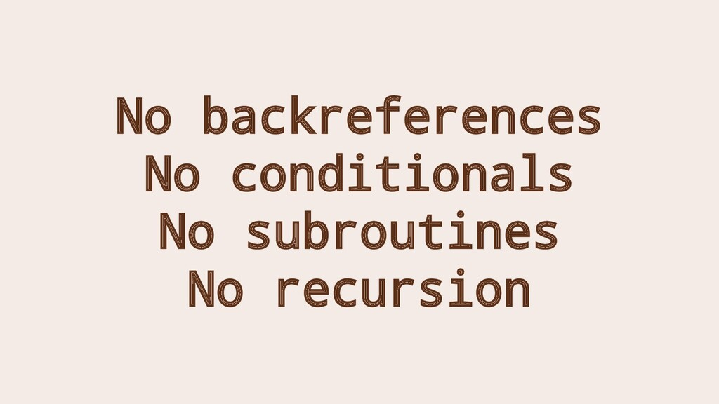 No backreferences No conditionals No subroutine...