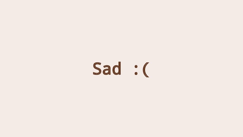 Sad :(