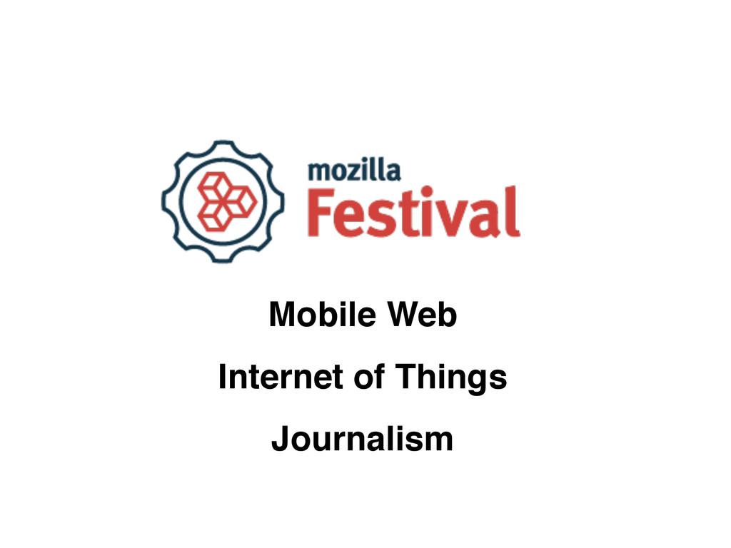 Mobile Web Internet of Things Journalism