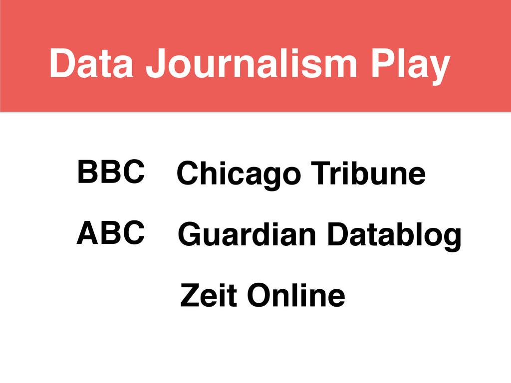 BBC ABC Chicago Tribune Guardian Datablog Zeit ...