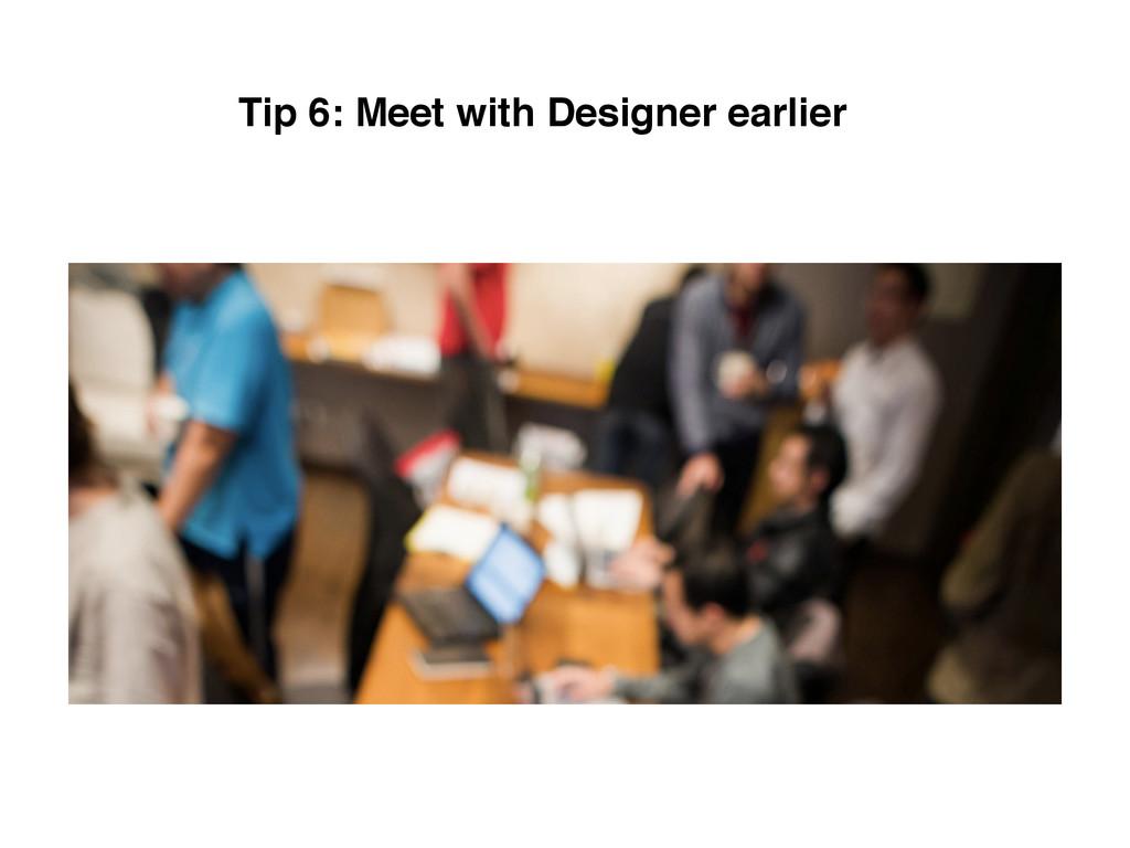 Tip 6: Meet with Designer earlier