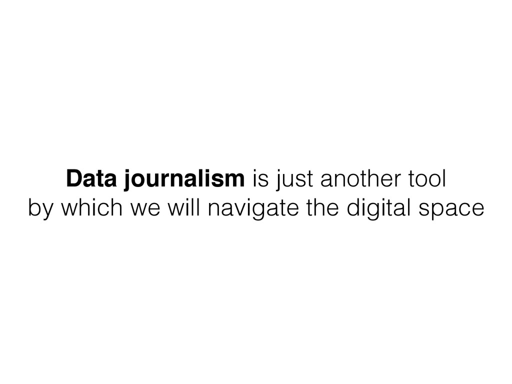 Data journalism is just another tool by which w...