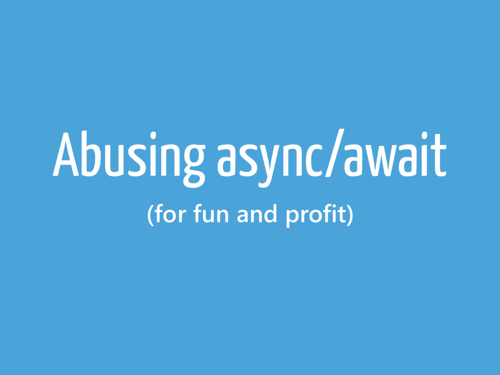Abusing async/await (for fun and profit)