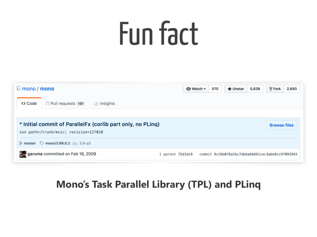 Fun fact Mono's Task Parallel Library (TPL) and...