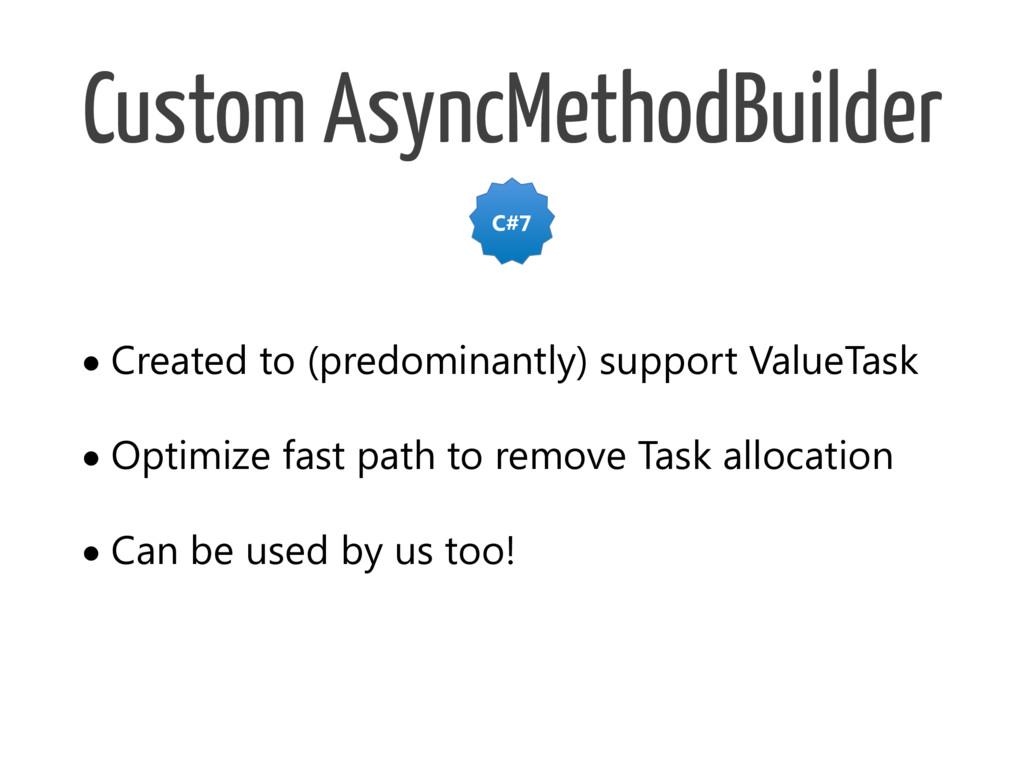 Custom AsyncMethodBuilder •Created to (predomin...
