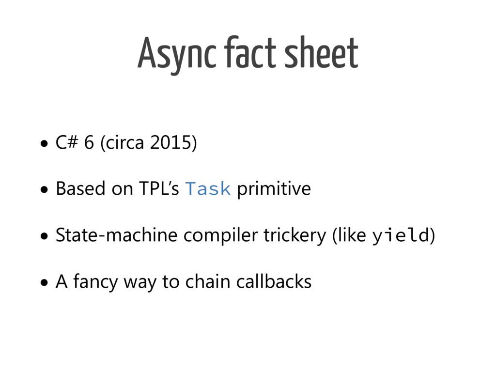Async fact sheet • C# 6 (circa 2015) • Based on...
