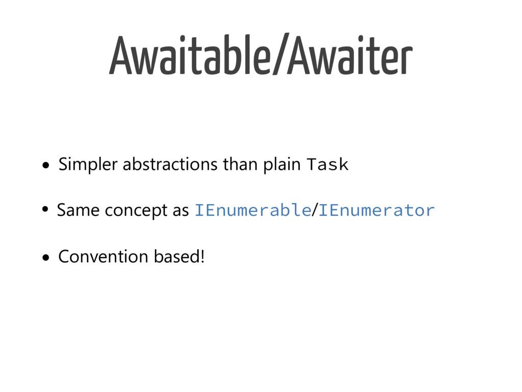 Awaitable/Awaiter • Simpler abstractions than p...