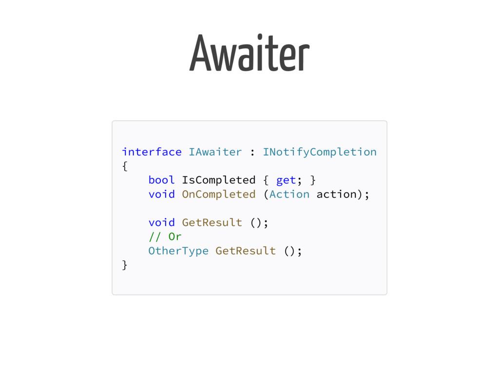 Awaiter interface IAwaiter : INotifyCompletion ...