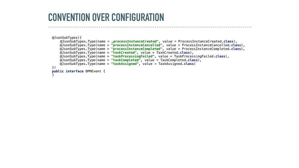 CONVENTION OVER CONFIGURATION @JsonSubTypes({ @...