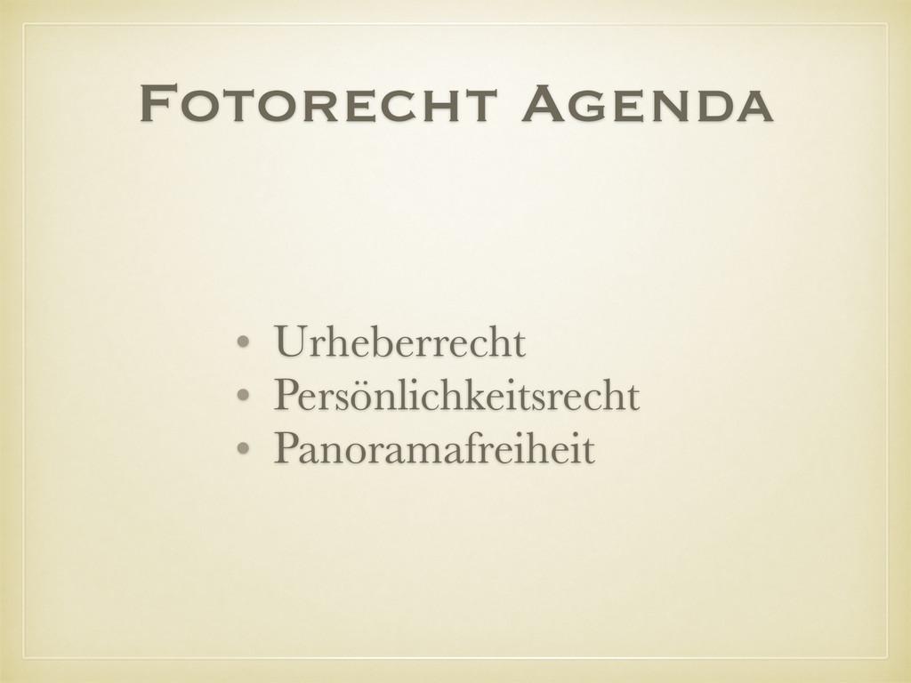 Fotorecht Agenda • Urheberrecht • Persönlichkei...