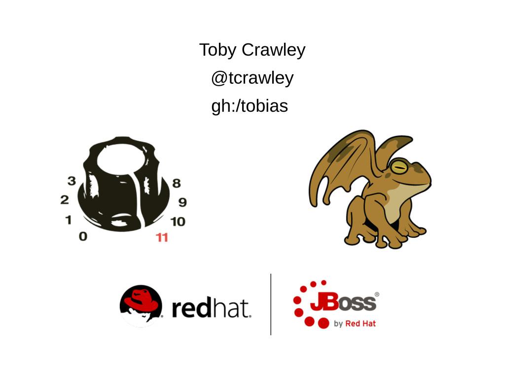 Toby Crawley @tcrawley gh:/tobias