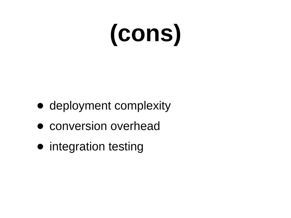 (cons) • deployment complexity • conversion o...