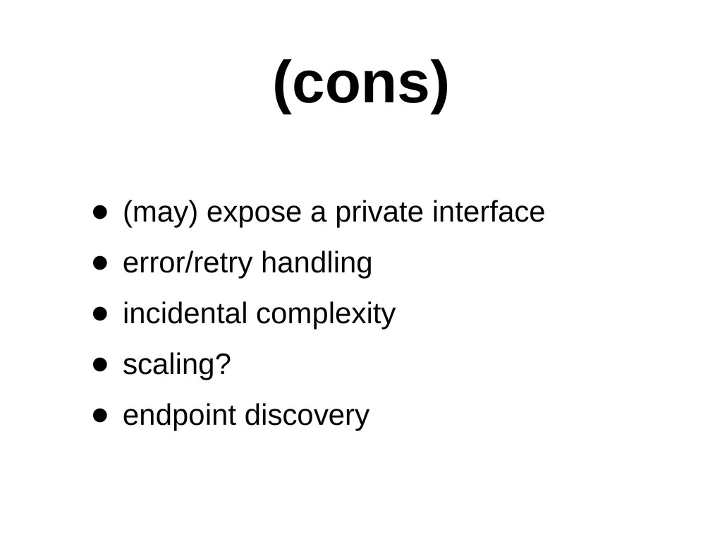 (cons) • (may) expose a private interface •...