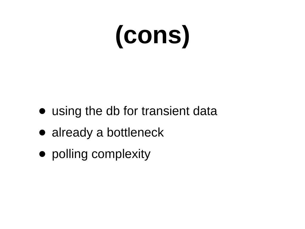 (cons) • using the db for transient data •...