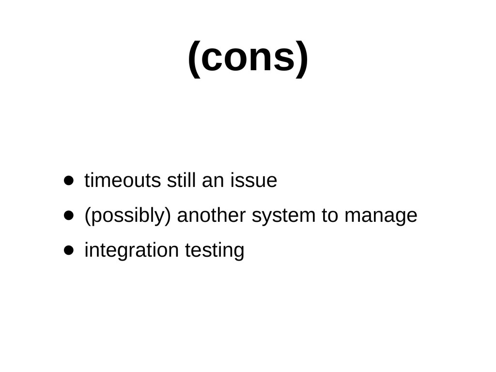 (cons) • timeouts still an issue • (possibly...