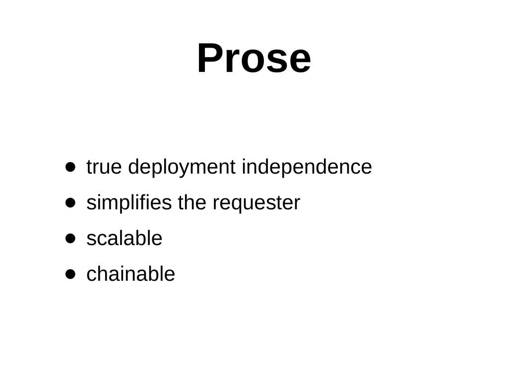Prose • true deployment independence  • simp...