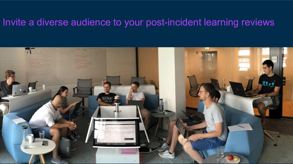 Invite a diverse audience to your post-incident...