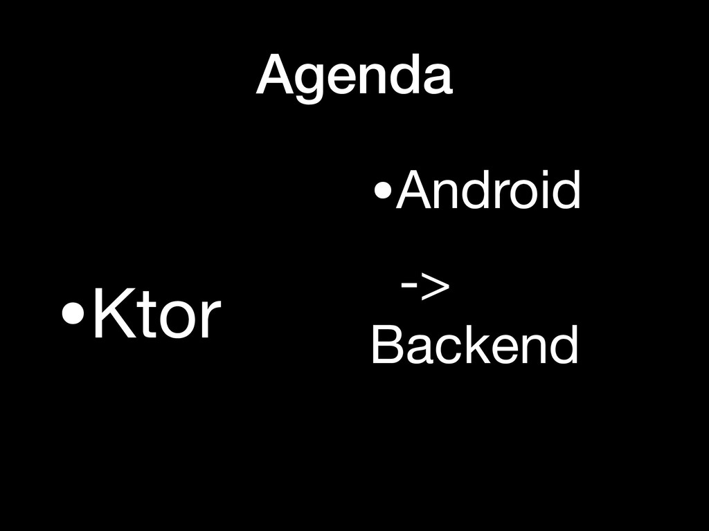 Agenda •Ktor •Android   -> Backend