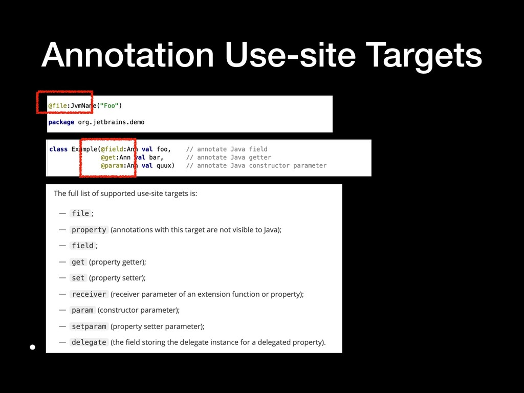 Annotation Use-site Targets •