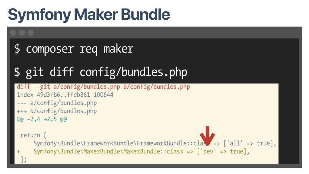 $ composer req maker $ git diff config/bundles....