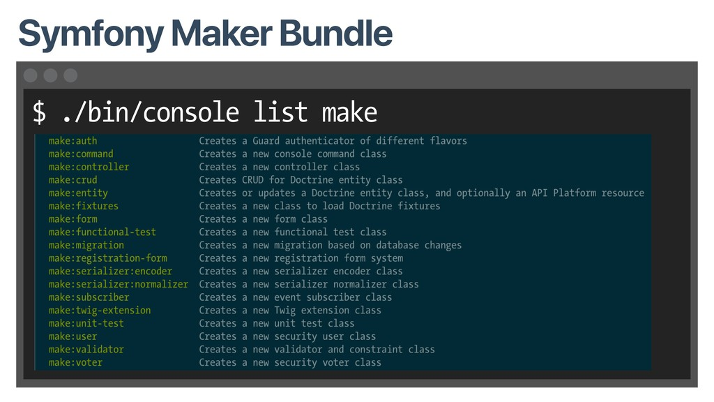 $ ./bin/console list make Symfony Maker Bundle