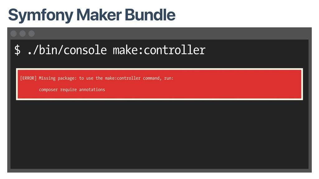 $ ./bin/console make:controller Symfony Maker B...