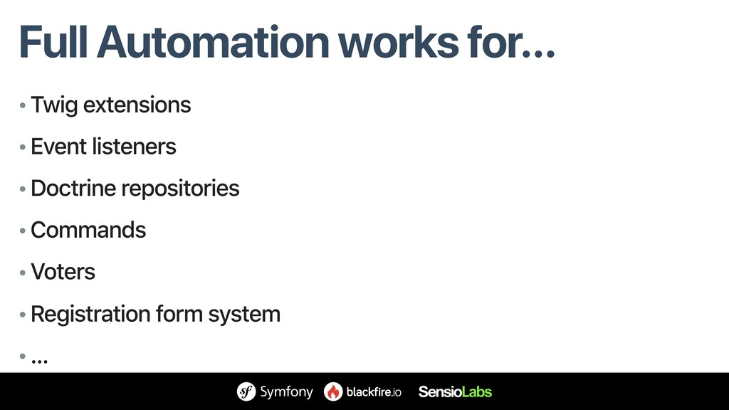 Full Automation works for… • Twig extensions • ...