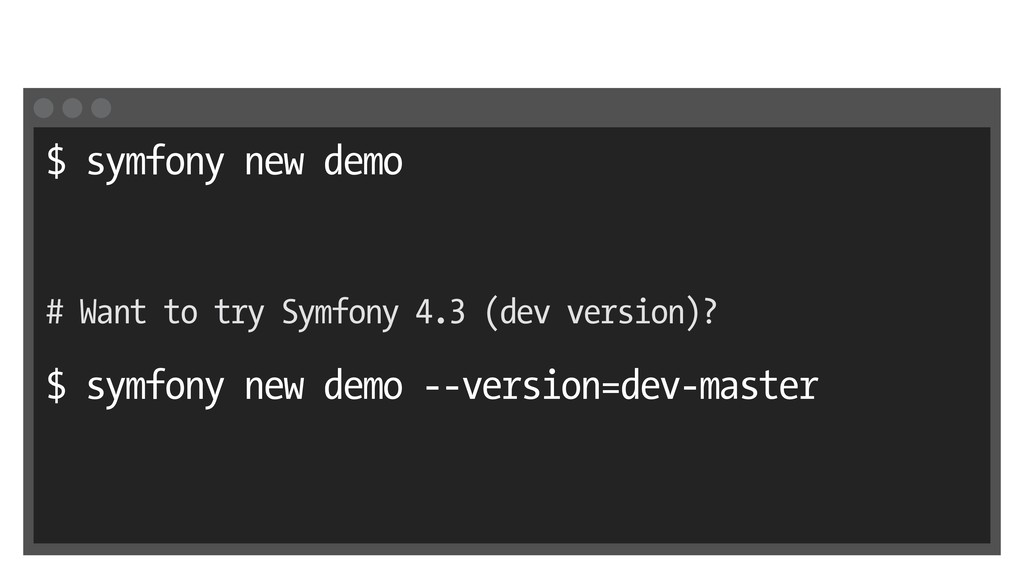 $ symfony new demo # Want to try Symfony 4.3 (d...