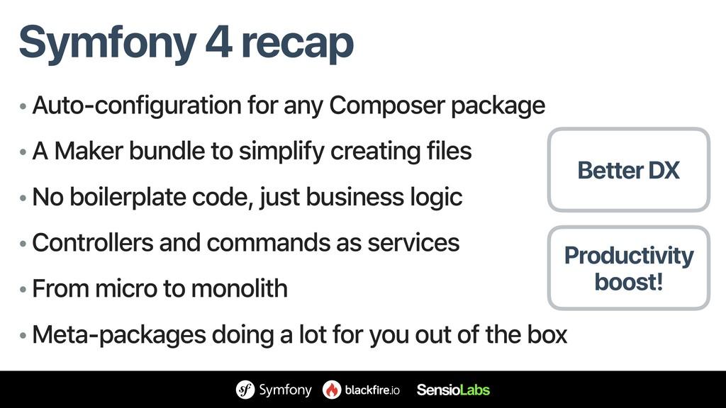 Symfony 4 recap • Auto-configuration for any Co...