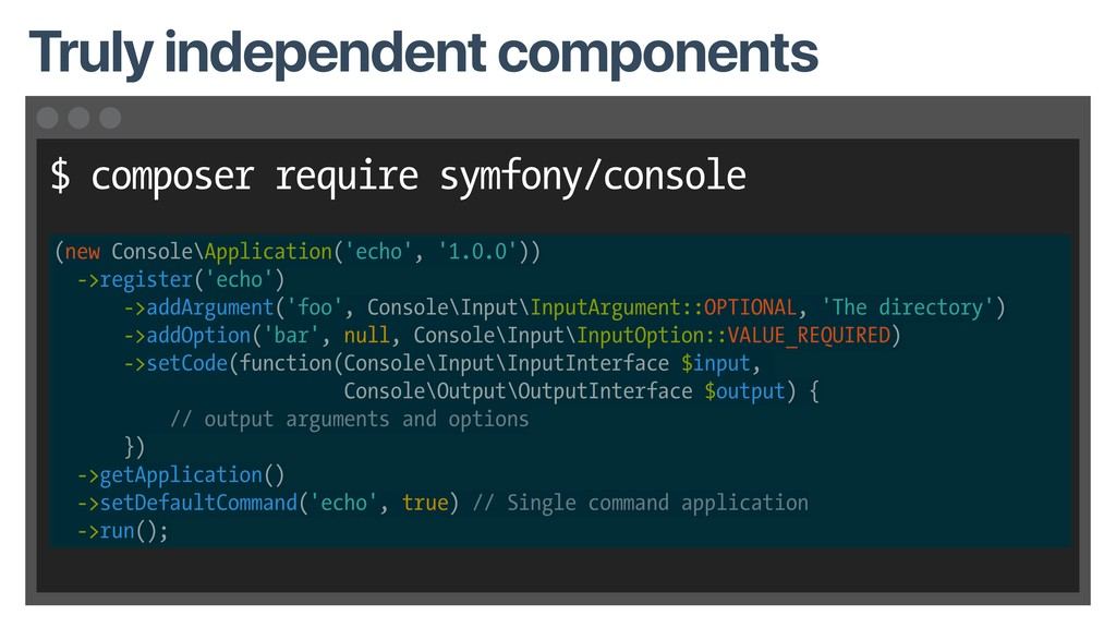 $ composer require symfony/console Truly indepe...