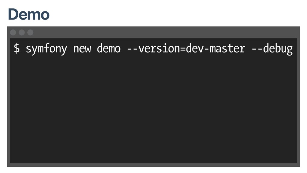$ symfony new demo --version=dev-master --debug...