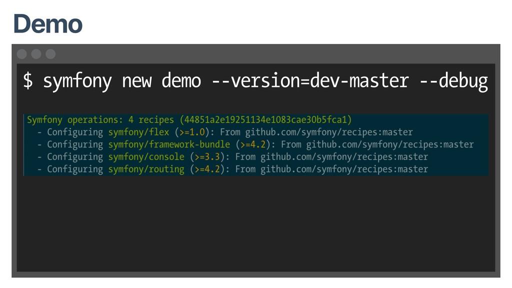 $ symfony new demo --version=dev-master --debug...