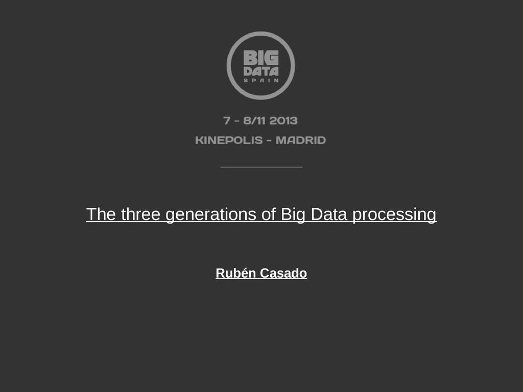 The three generations of Big Data processing Ru...