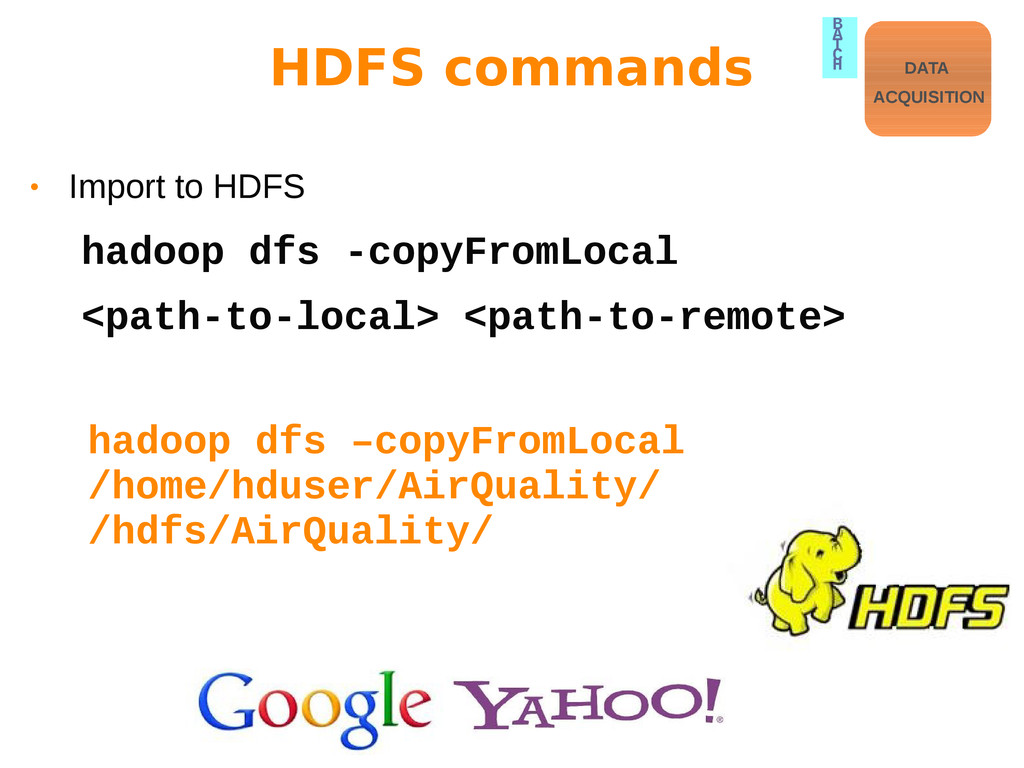 • Import to HDFS hadoop dfs -copyFromLocal <pat...