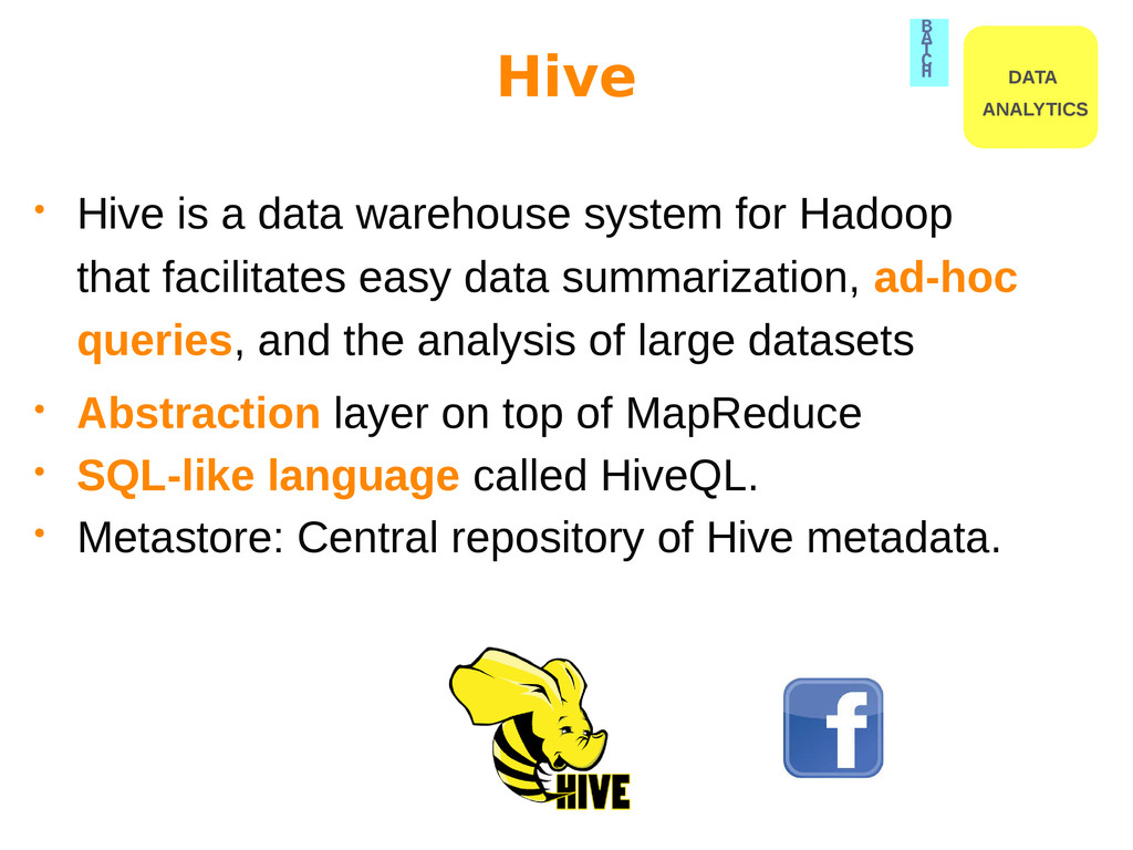 Hive • Hive is a data warehouse system for Hado...