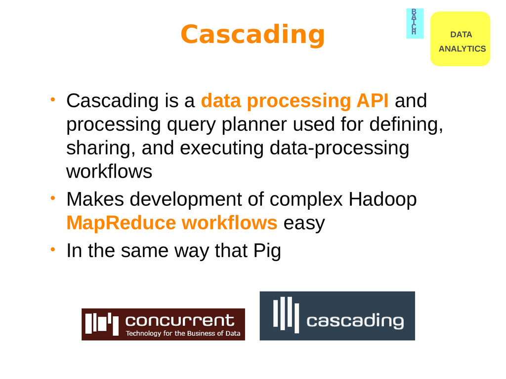 • Cascading is a data processing API and proces...