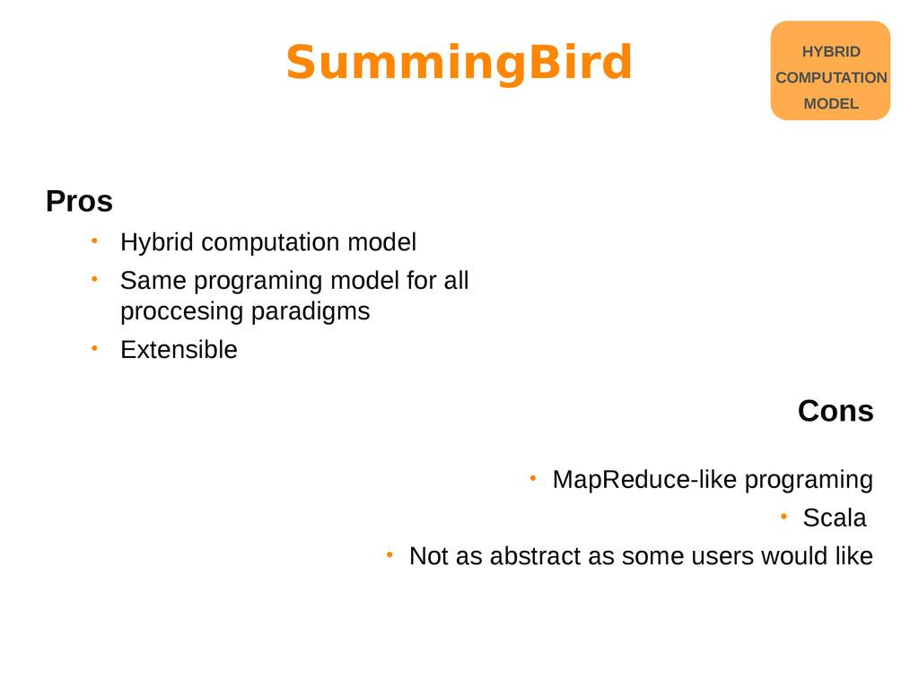 Pros • Hybrid computation model • Same programi...