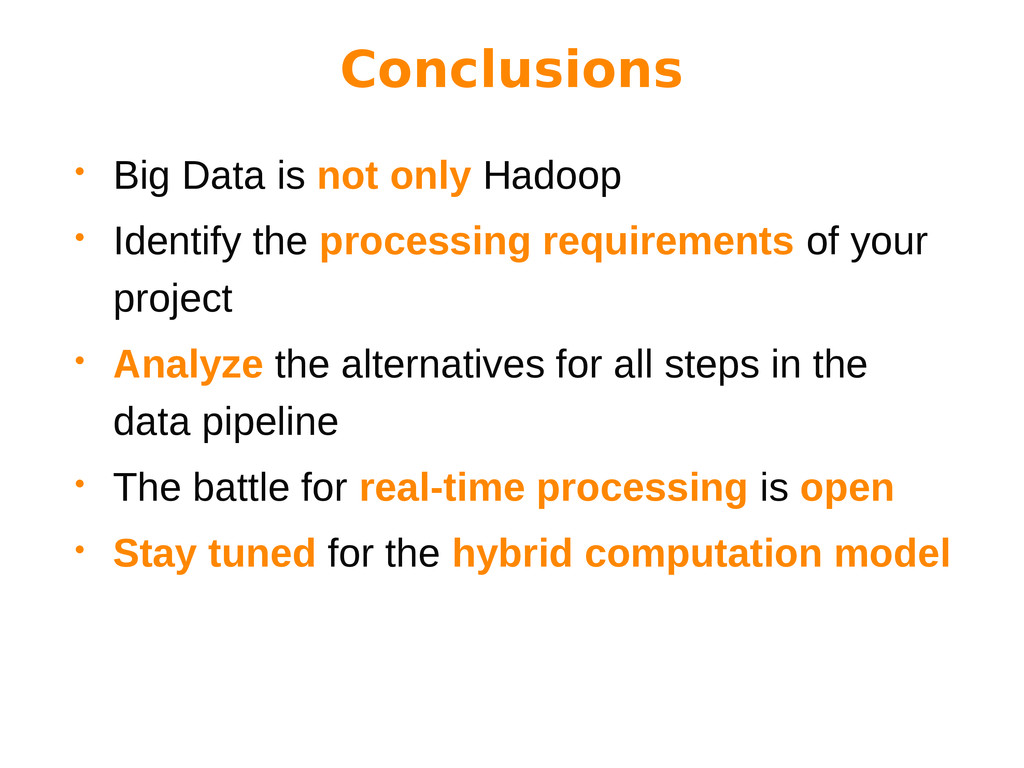 Conclusions • Big Data is not only Hadoop • Ide...