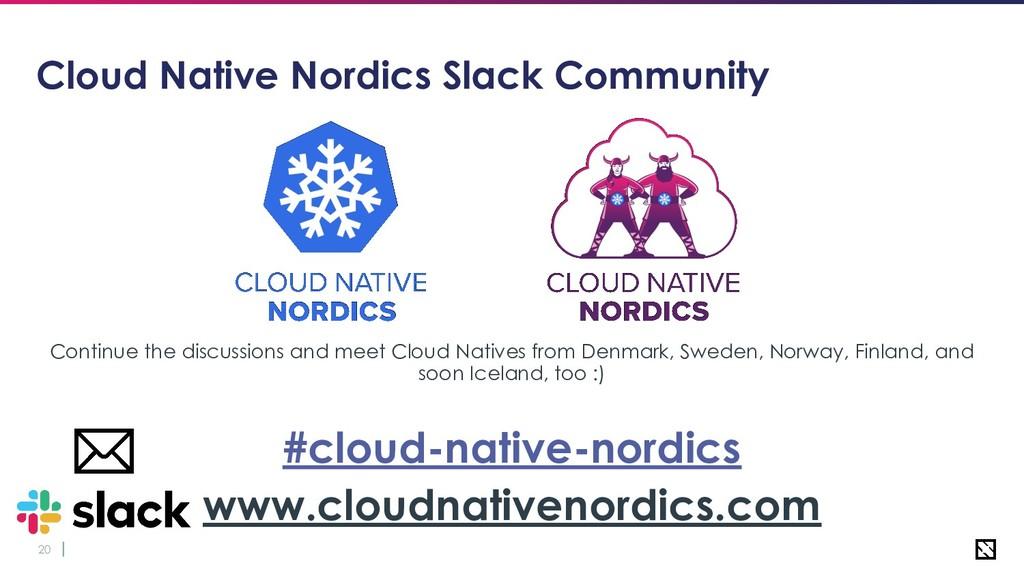 20 Cloud Native Nordics Slack Community Continu...