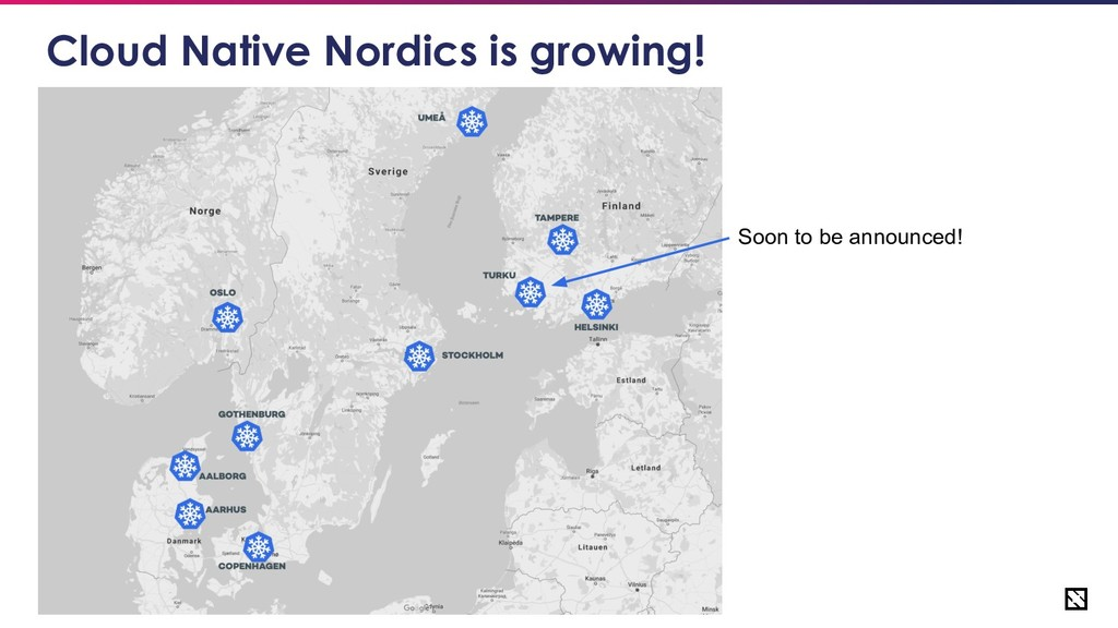 21 Cloud Native Nordics is growing! Soon to be ...