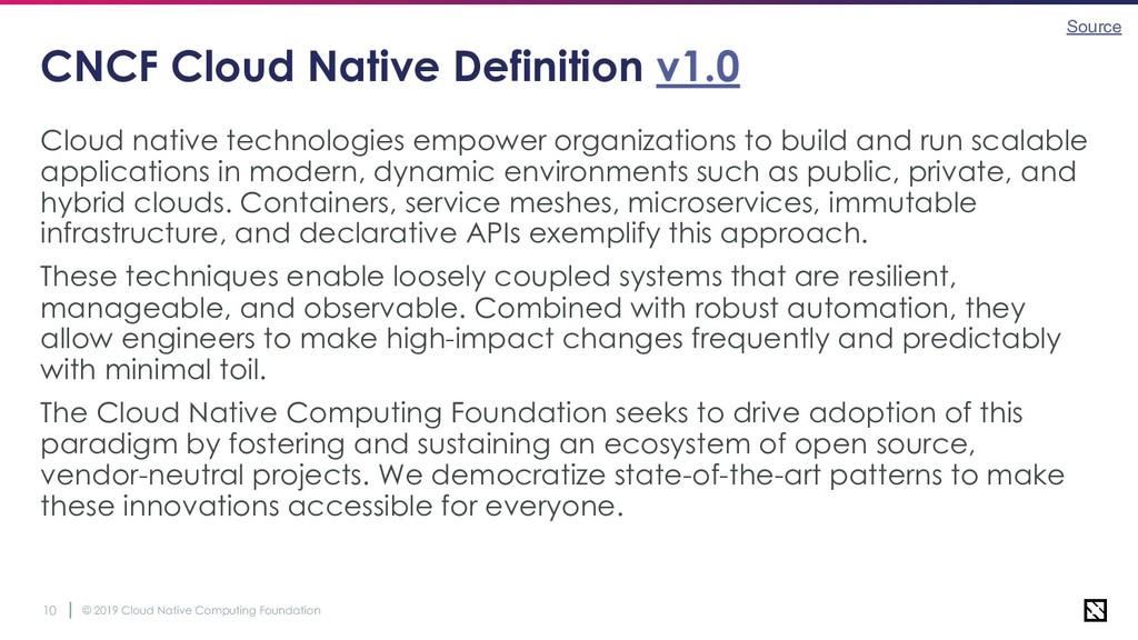 © 2019 Cloud Native Computing Foundation 10 CNC...
